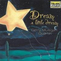 Dream a Little Dream / Gerry Mulligan Quartet  --  CD