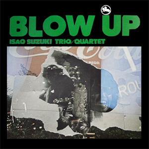 Blow Up - Isao Suzuki Trio/Quartet  --  Doppio LP a velocità 45 giri su vinile 180 gr. - Ed. Limitata - Made in USA