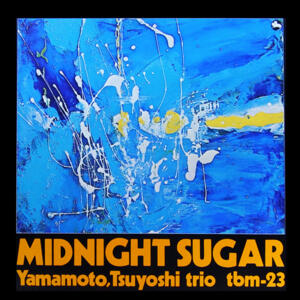 Midnight Sugar - TSUYOSHI YAMAMOTO TRIO  -  Double LP cut at 45 rpm on 180 gr. vinyls - Lim. Edition - Made in USA by Impex