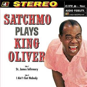 Louis Armstrong - Satchmo Plays King Oliver: St. James Infirmary/I Ain't Got Nobody  --  LP 45 giri 180 gr. Made in USA