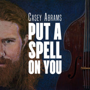 Casey Abrams - Put A Spell On You  --  180g LP 33 giri Made in USA
