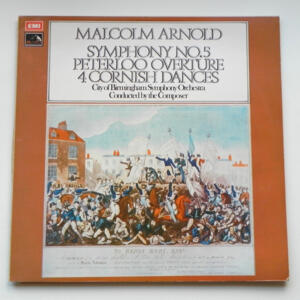 Malcolm Arnold SYMPHONY NO. 5 - PETERLOO OVERTURE - 4 CORNISH DANCES  / City of Birmingham Symphony Orchestra conducted by the composer --  LP 33 giri - Made in UK