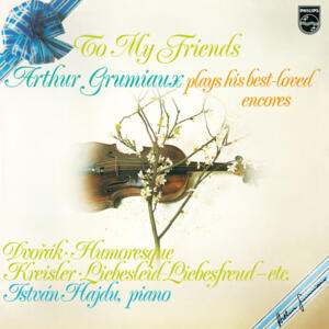 Arthur Grumiaux -  To My Friends, Arthur Grumiaux plays his best loved encores  --  LP 33 giri 180 gr