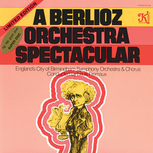 Louis Fremaux & Birmingham Symphony Orchestra and Chorus - Berlioz: A Berlioz Orchestra Spectacular   --  LP 33 giri 180 gr. Made in USA - FUORI CATALOGO