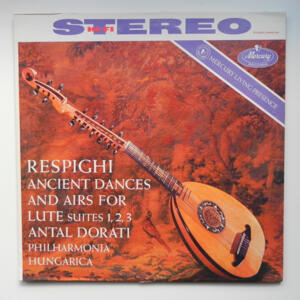 Respighi - ANCIENT DANCES AND AIRS FOR LUTE / Philharmonia Hungarica conducted by A. Dorati  --  LP 33 giri  -  Made in USA