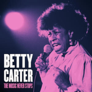 Betty Carter - The Music Never Stops   --  Doppio LP 33 giri 180 gr. Made in USA