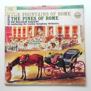 Respighi THE FOUNTAINS O ROME - THE PINES OF ROME / The London Shymphony Orchestra conducted by Sir Malcolm Sargent  --  LP 33 giri - Made in USA