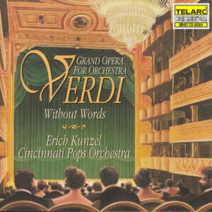 Verdi -  Verdi Without Words (Grand Opera For Orchestra)  / Erich Kunzel, Cincinnati Pops Orchestra ‎ --  CD USA
